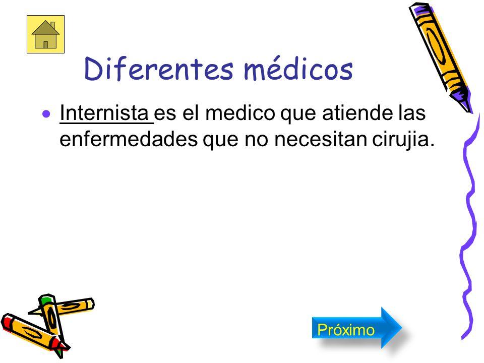 Diferentes médicos Pediatra es el que atiende a los bebes y niños. Próximo