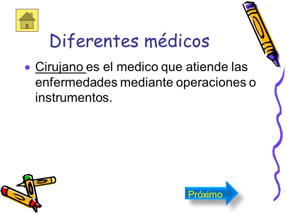 Diferentes médicos Internista es el medico que atiende las enfermedades que no necesitan cirujia. Próximo