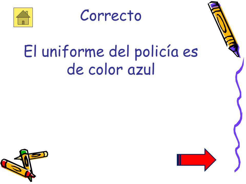 1. ¿De que color es el uniforme del policía? a.rojorojo b.azulazul c.negronegro