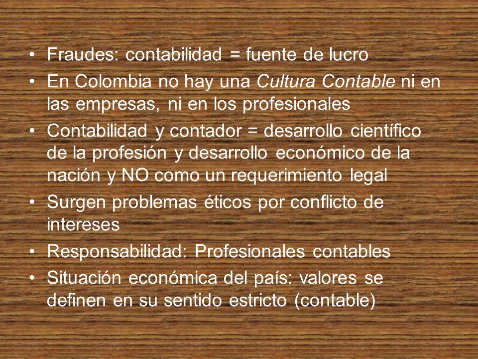 Fraudes: contabilidad = fuente de lucro En Colombia no hay una Cultura Contable ni en las empresas, ni en los profesionales Contabilidad y contador =