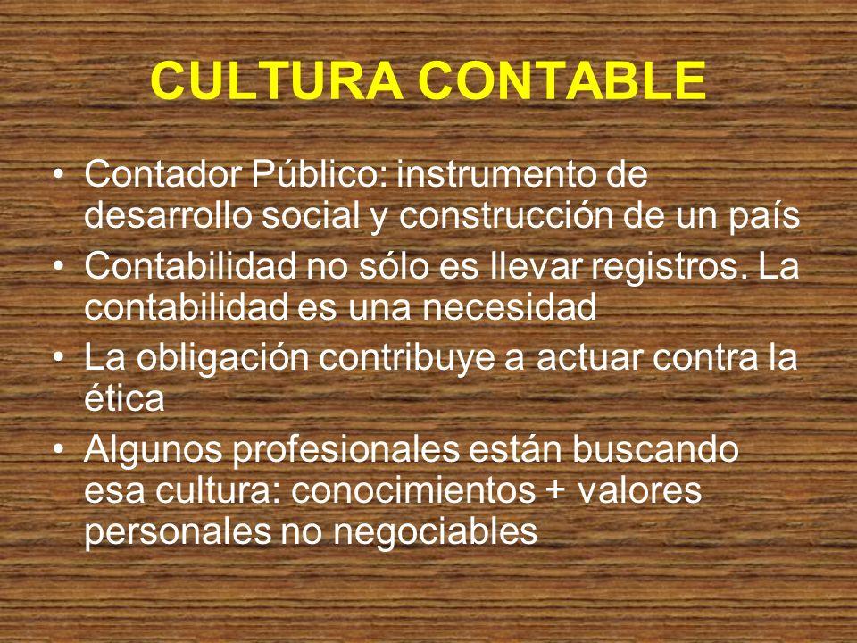 CULTURA CONTABLE Contador Público: instrumento de desarrollo social y construcción de un país Contabilidad no sólo es llevar registros. La contabilida