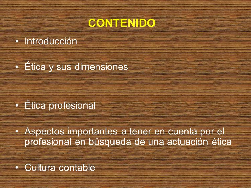 CONTENIDO Introducción Ética y sus dimensiones Ética profesional Aspectos importantes a tener en cuenta por el profesional en búsqueda de una actuació