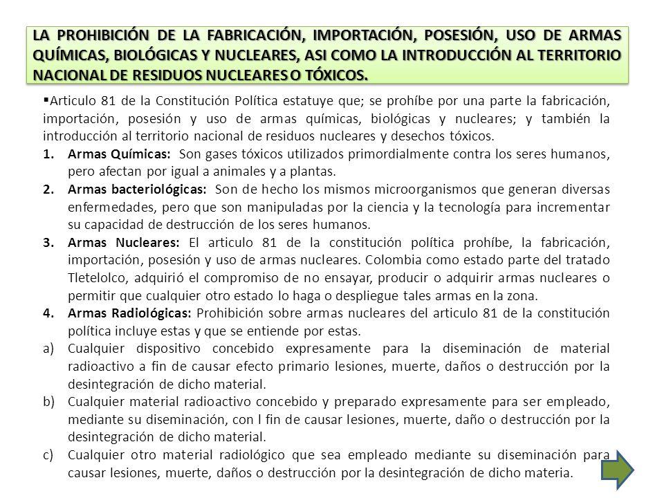 LA PROHIBICIÓN DE LA FABRICACIÓN, IMPORTACIÓN, POSESIÓN, USO DE ARMAS QUÍMICAS, BIOLÓGICAS Y NUCLEARES, ASI COMO LA INTRODUCCIÓN AL TERRITORIO NACIONA