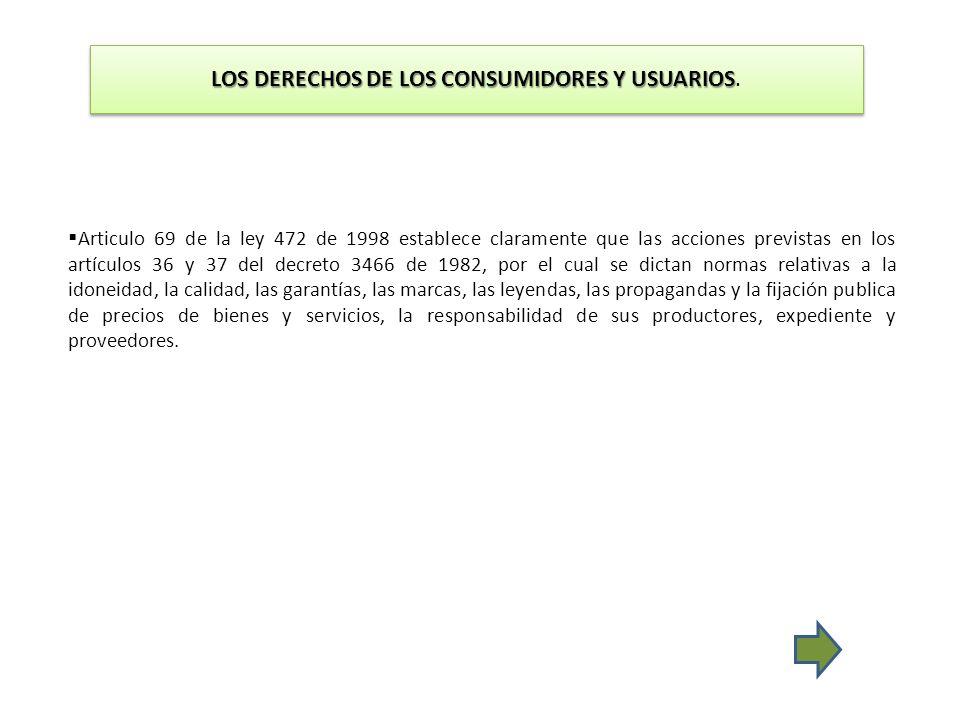 LOS DERECHOS DE LOS CONSUMIDORES Y USUARIOS LOS DERECHOS DE LOS CONSUMIDORES Y USUARIOS. Articulo 69 de la ley 472 de 1998 establece claramente que la