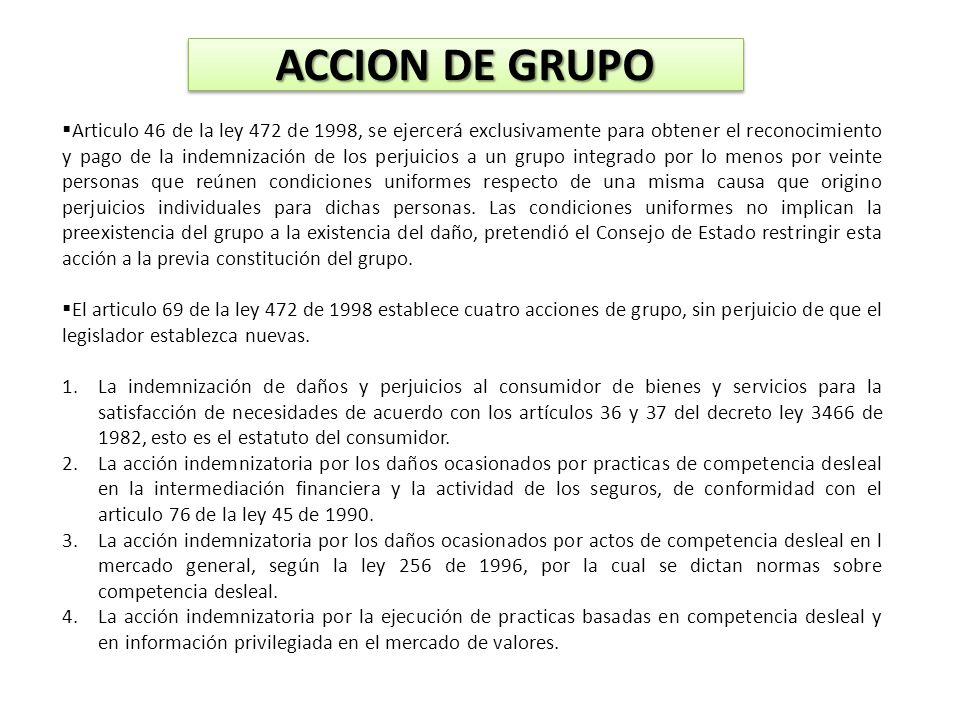ACCION DE GRUPO Articulo 46 de la ley 472 de 1998, se ejercerá exclusivamente para obtener el reconocimiento y pago de la indemnización de los perjuic