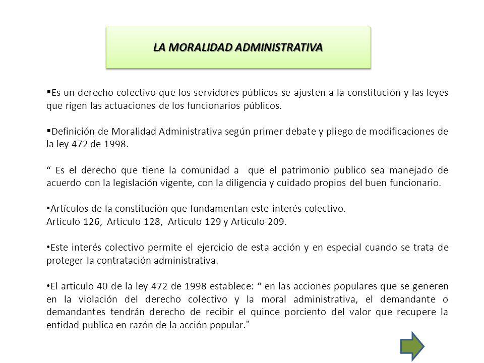 LA MORALIDAD ADMINISTRATIVA Es un derecho colectivo que los servidores públicos se ajusten a la constitución y las leyes que rigen las actuaciones de