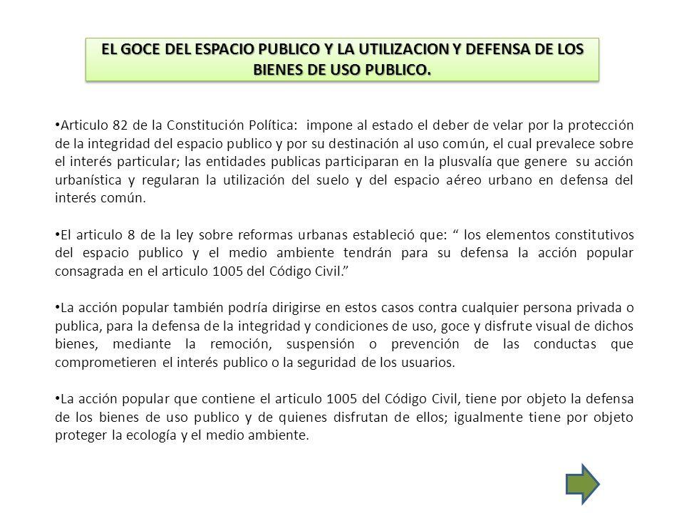 EL GOCE DEL ESPACIO PUBLICO Y LA UTILIZACION Y DEFENSA DE LOS BIENES DE USO PUBLICO. Articulo 82 de la Constitución Política: impone al estado el debe