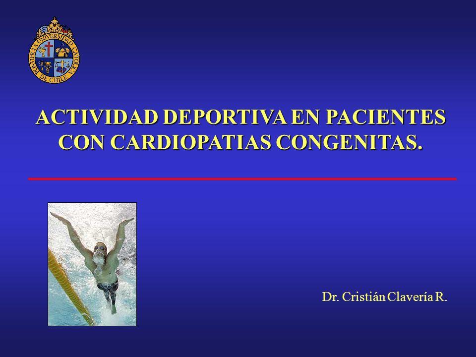 ACTIVIDAD DEPORTIVA EN PACIENTES CON CARDIOPATIAS CONGENITAS. Dr. Cristián Clavería R.