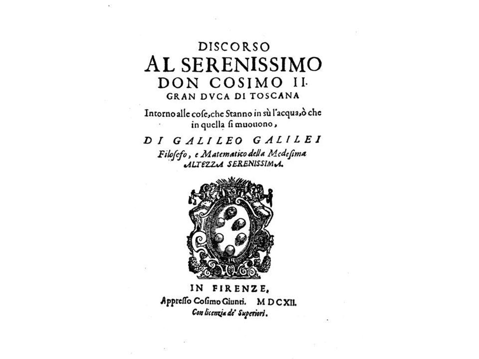 DISCORSO INTORNO ALLE COSE CHE STANNO IN SU L` ACQUA Galileo Galilei 1612 -Nuestro conocimiento es conocimiento de los ACCIDENTES y no de las SUSTANCIAS, conocimiento de los fenómenos y no de las esencias.