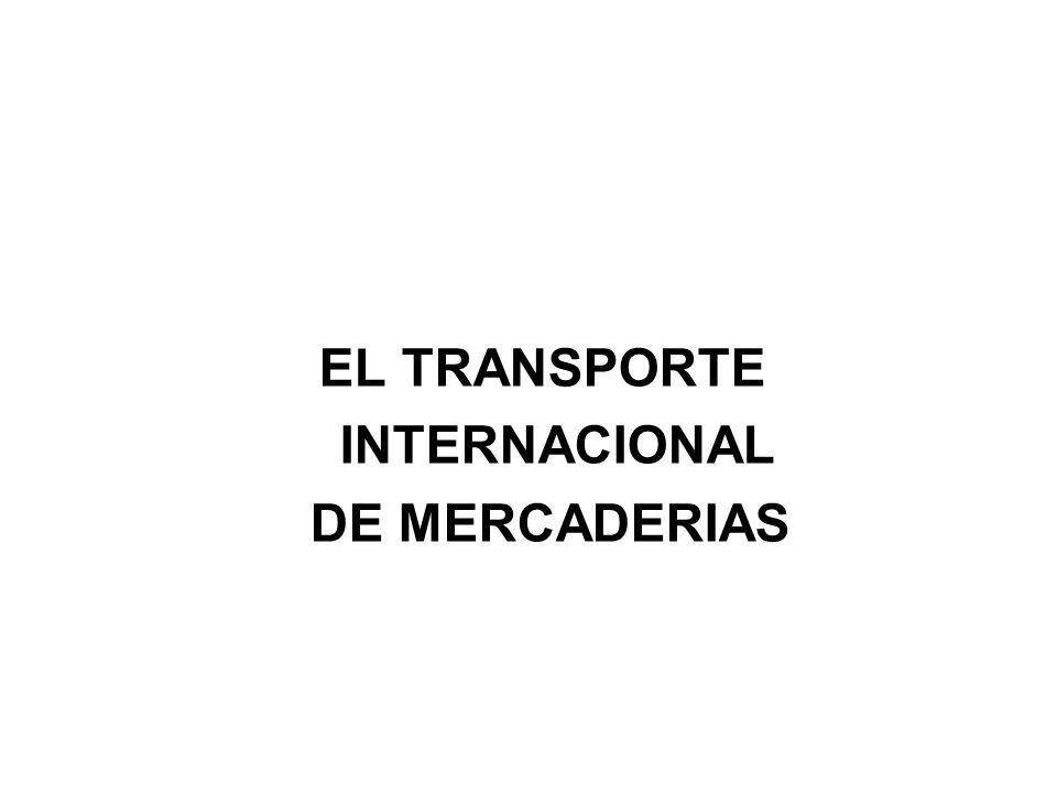 EL TRANSPORTE INTERNACIONAL DE MERCADERIAS