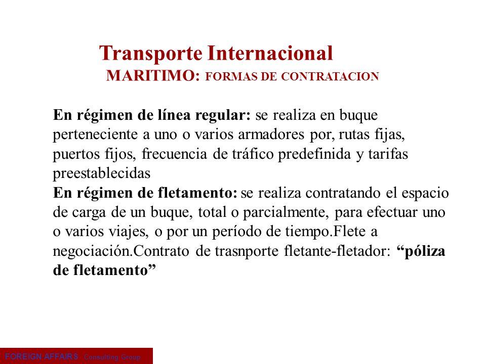 FOREIGN AFFAIRS Consulting Group Transporte Internacional MARITIMO: FORMAS DE CONTRATACION En régimen de línea regular: se realiza en buque pertenecie