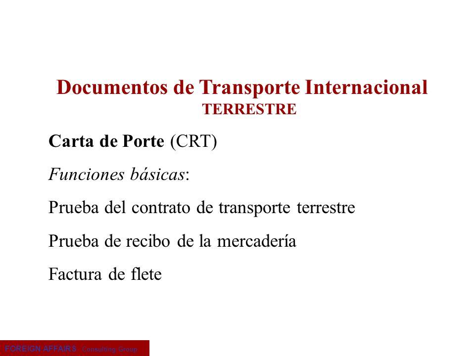 FOREIGN AFFAIRS Consulting Group Documentos de Transporte Internacional TERRESTRE Carta de Porte (CRT) Funciones básicas: Prueba del contrato de trans