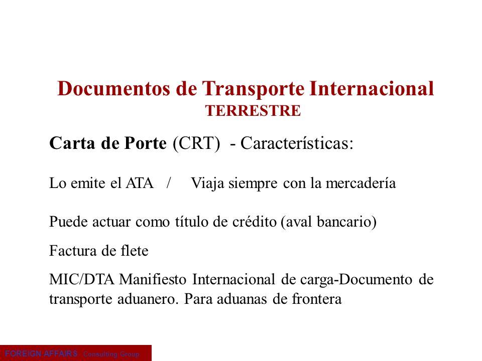 FOREIGN AFFAIRS Consulting Group Documentos de Transporte Internacional TERRESTRE Carta de Porte (CRT) - Características: Lo emite el ATA / Viaja siem