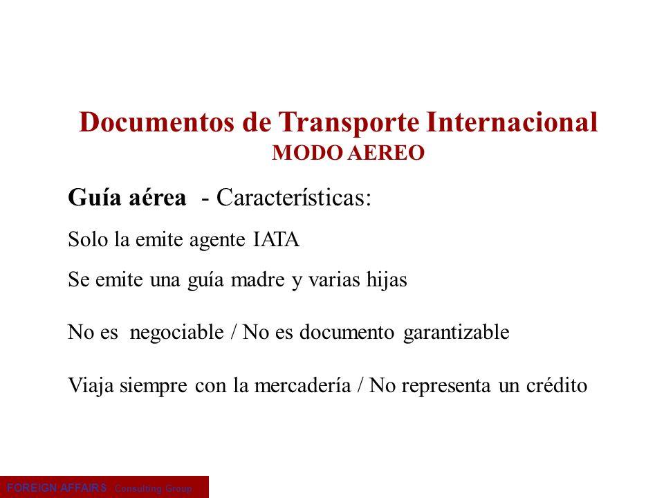 FOREIGN AFFAIRS Consulting Group Documentos de Transporte Internacional MODO AEREO Guía aérea - Características: Solo la emite agente IATA Se emite un
