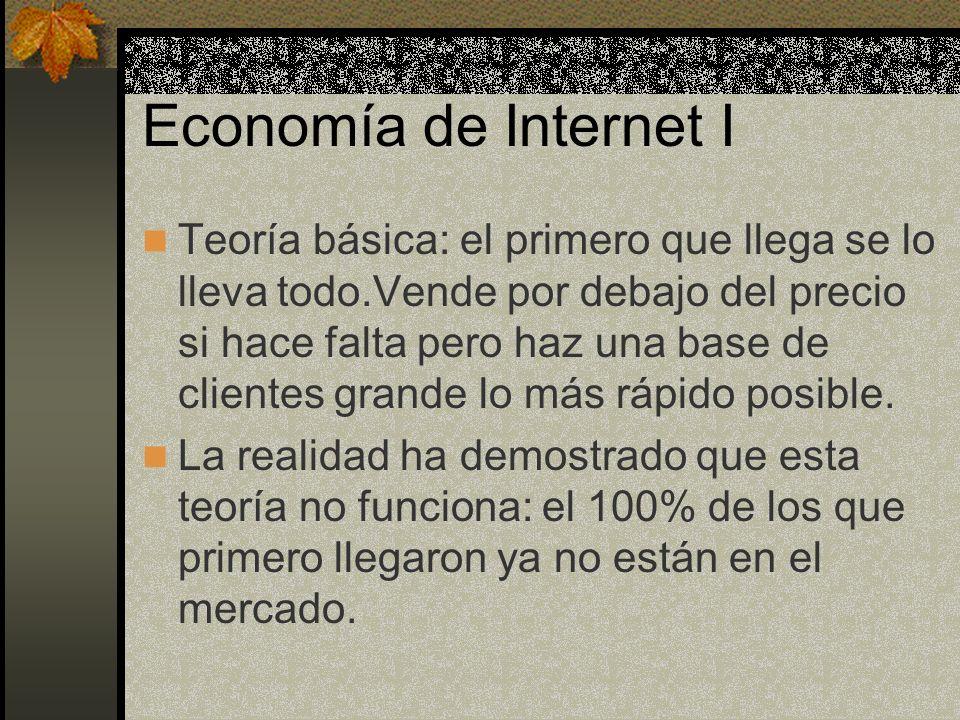 Economía de Internet I Teoría básica: el primero que llega se lo lleva todo.Vende por debajo del precio si hace falta pero haz una base de clientes grande lo más rápido posible.