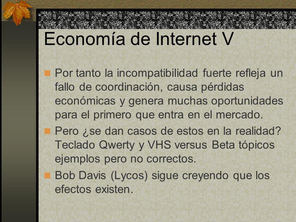Economía de Internet V Por tanto la incompatibilidad fuerte refleja un fallo de coordinación, causa pérdidas económicas y genera muchas oportunidades para el primero que entra en el mercado.