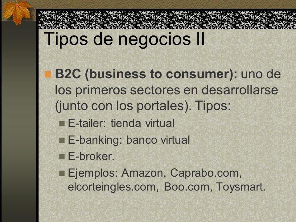 Tipos de negocios II B2C (business to consumer): uno de los primeros sectores en desarrollarse (junto con los portales).