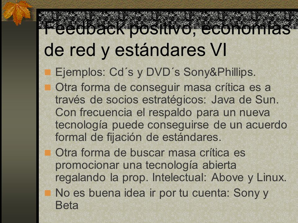Feedback positivo, economías de red y estándares VI Ejemplos: Cd´s y DVD´s Sony&Phillips.