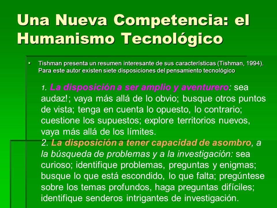 Una Nueva Competencia: el Humanismo Tecnológico Tishman presenta un resumen interesante de sus características (Tishman, 1994). Para este autor existe
