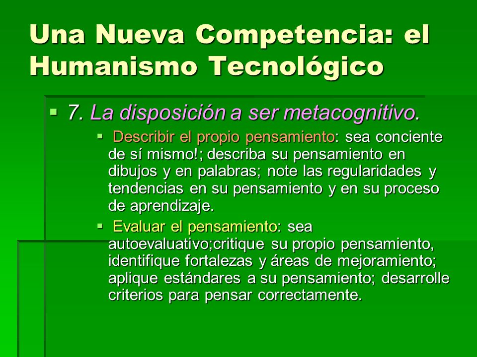 Una Nueva Competencia: el Humanismo Tecnológico 7. La disposición a ser metacognitivo. 7. La disposición a ser metacognitivo. Describir el propio pens