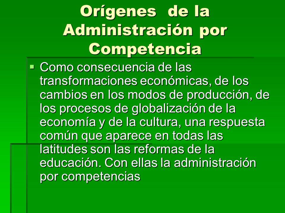 Orígenes de la Administración por Competencia Como consecuencia de las transformaciones económicas, de los cambios en los modos de producción, de los