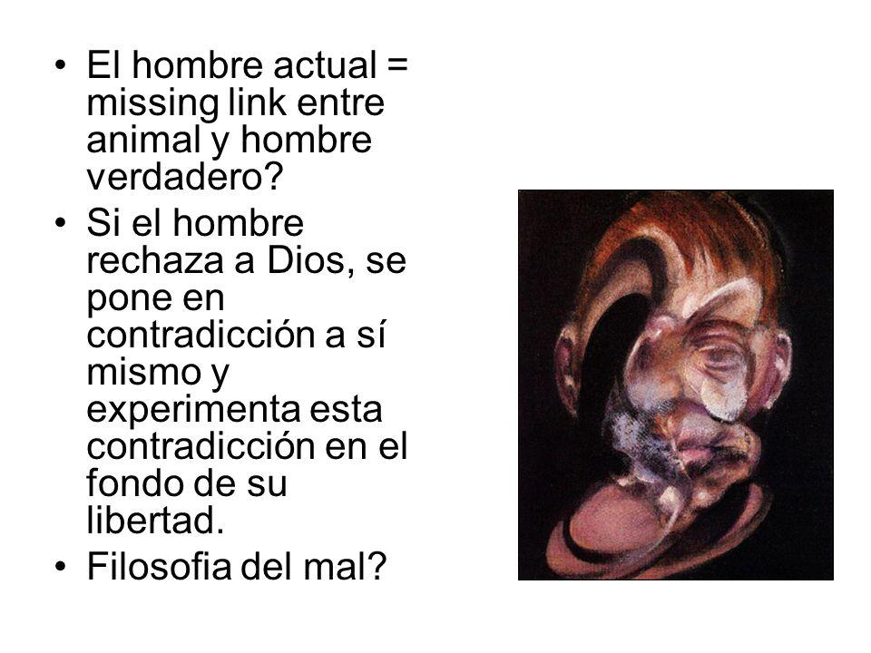 El hombre actual = missing link entre animal y hombre verdadero? Si el hombre rechaza a Dios, se pone en contradicción a sí mismo y experimenta esta c