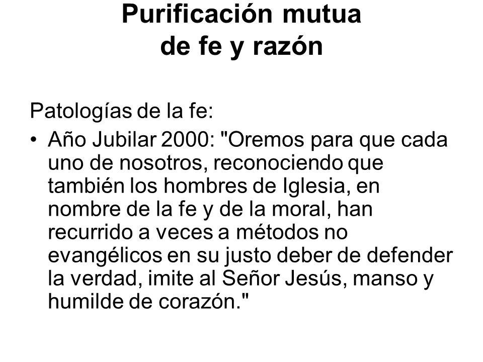 Purificación mutua de fe y razón Patologías de la fe: Año Jubilar 2000: