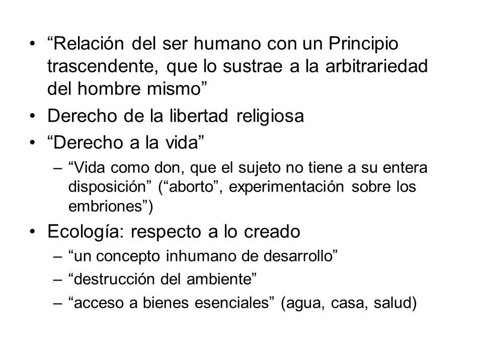 Relación del ser humano con un Principio trascendente, que lo sustrae a la arbitrariedad del hombre mismo Derecho de la libertad religiosa Derecho a l