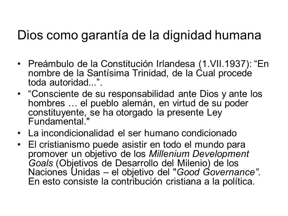 Dios como garantía de la dignidad humana Preámbulo de la Constitución Irlandesa (1.VII.1937): En nombre de la Santísima Trinidad, de la Cual procede t