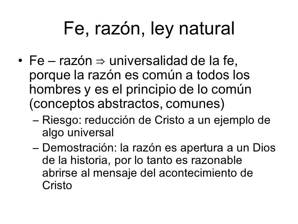 Fe, razón, ley natural Fe – razón universalidad de la fe, porque la razón es común a todos los hombres y es el principio de lo común (conceptos abstra