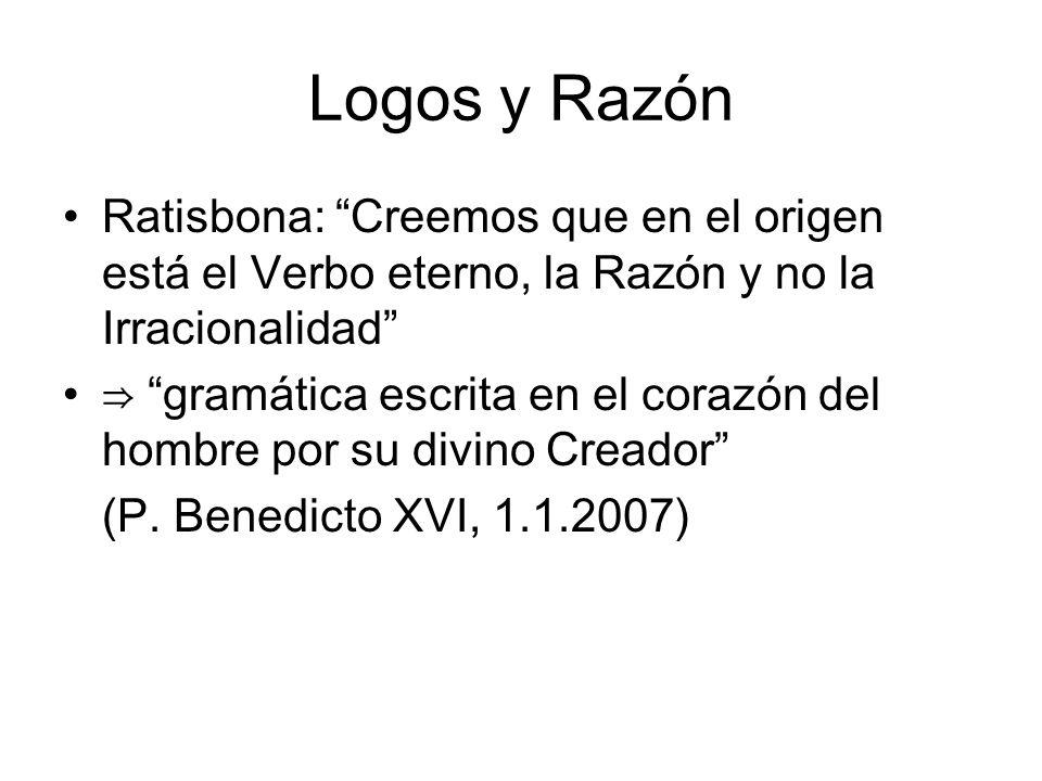 Logos y Razón Ratisbona: Creemos que en el origen está el Verbo eterno, la Razón y no la Irracionalidad gramática escrita en el corazón del hombre por su divino Creador (P.