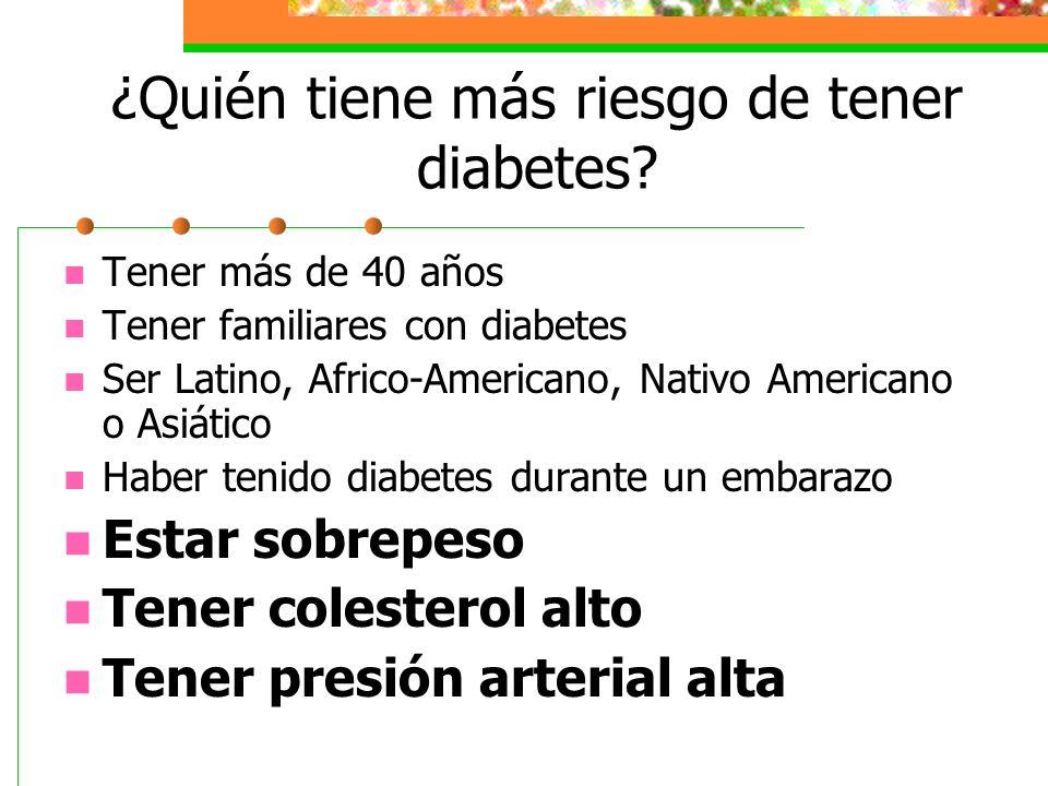 ¿Quién tiene más riesgo de tener diabetes? Tener más de 40 años Tener familiares con diabetes Ser Latino, Africo-Americano, Nativo Americano o Asiátic