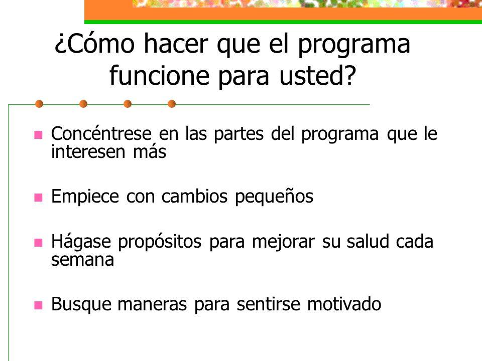 ¿Cómo hacer que el programa funcione para usted? Concéntrese en las partes del programa que le interesen más Empiece con cambios pequeños Hágase propó