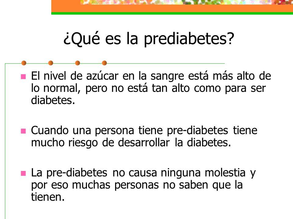 ¿Qué es la prediabetes? El nivel de azúcar en la sangre está más alto de lo normal, pero no está tan alto como para ser diabetes. Cuando una persona t