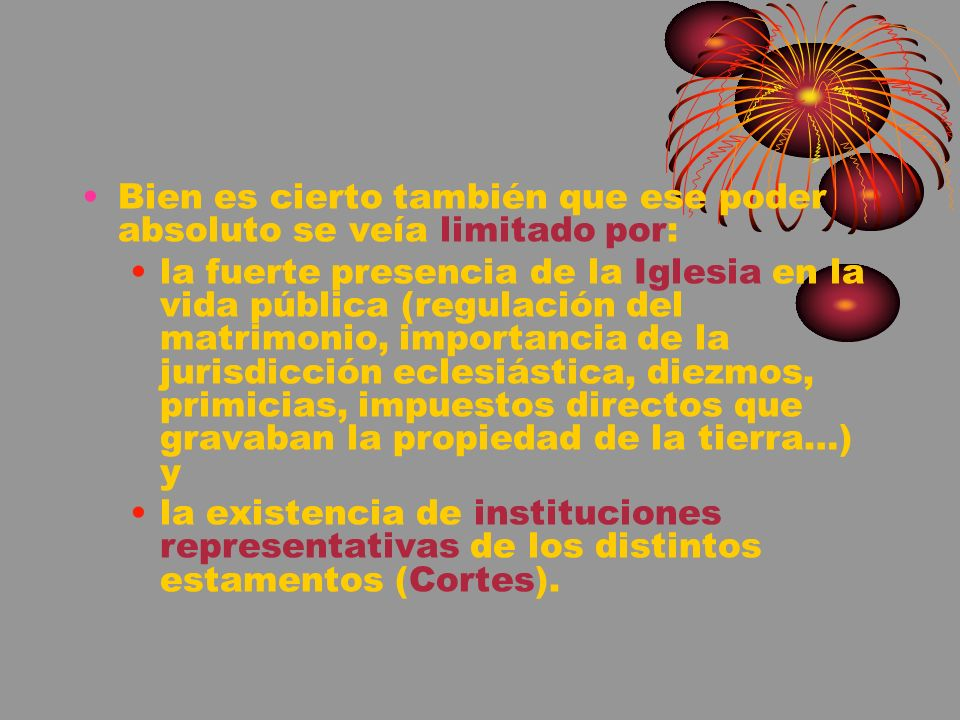 LA ORGANIZACIÓN POLÍTICA - La Monarquía es centralizada y absoluta - Características: La participación no es un derecho, sino una concesión, debido a la necesidad de delegar funciones.