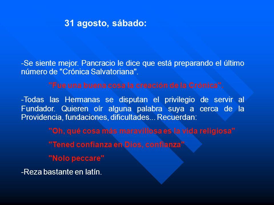 -Se siente mejor.Pancracio le dice que está preparando el último número de Crónica Salvatoriana .