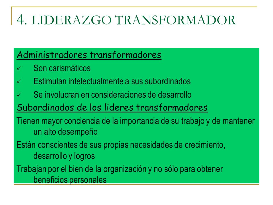 4. LIDERAZGO TRANSFORMADOR Administradores transformadores Son carismáticos Estimulan intelectualmente a sus subordinados Se involucran en consideraci