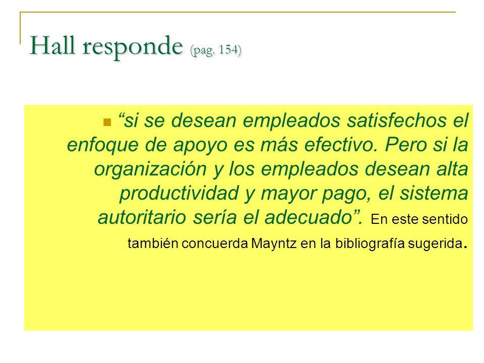 Hall responde (pag.154) si se desean empleados satisfechos el enfoque de apoyo es más efectivo.