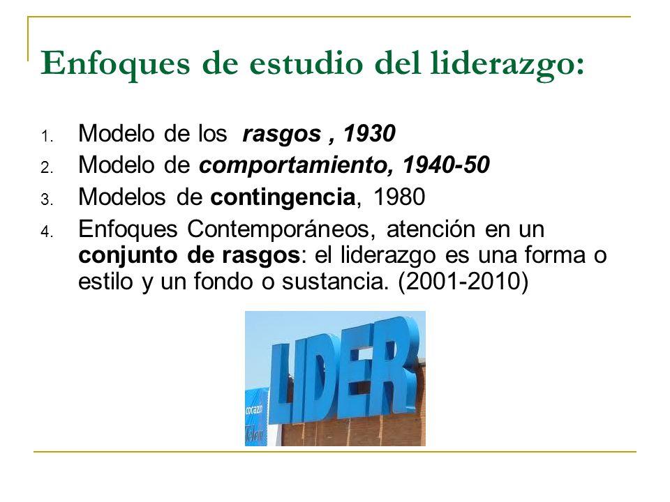 Enfoques de estudio del liderazgo: 1.Modelo de los rasgos, 1930 2.