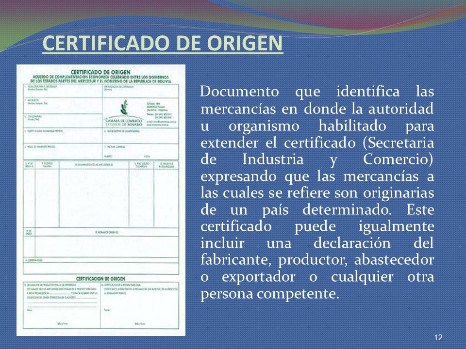 CERTIFICADO DE ORIGEN Documento que identifica las mercancías en donde la autoridad u organismo habilitado para extender el certificado (Secretaria de