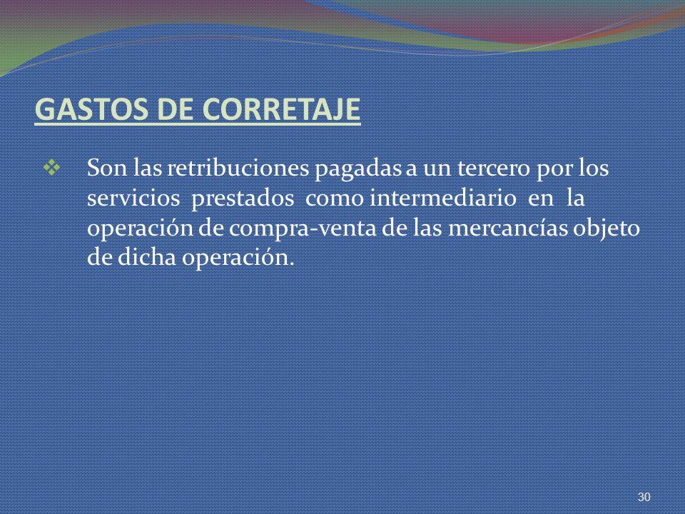 GASTOS DE CORRETAJE Son las retribuciones pagadas a un tercero por los servicios prestados como intermediario en la operación de compra-venta de las m