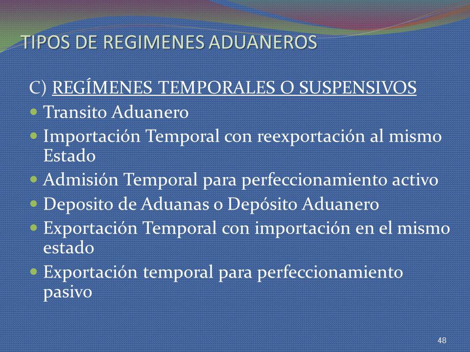 TIPOS DE REGIMENES ADUANEROS C) REGÍMENES TEMPORALES O SUSPENSIVOS Transito Aduanero Importación Temporal con reexportación al mismo Estado Admisión T