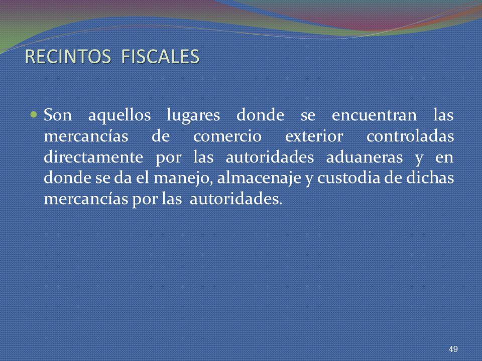 RECINTOS FISCALES Son aquellos lugares donde se encuentran las mercancías de comercio exterior controladas directamente por las autoridades aduaneras