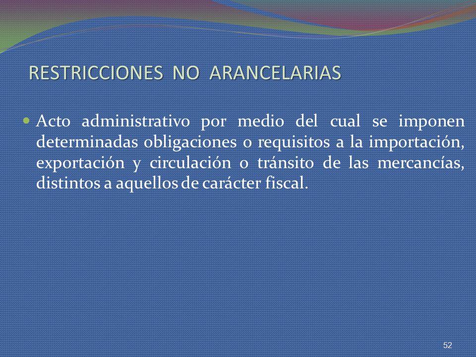 RESTRICCIONES NO ARANCELARIAS Acto administrativo por medio del cual se imponen determinadas obligaciones o requisitos a la importación, exportación y