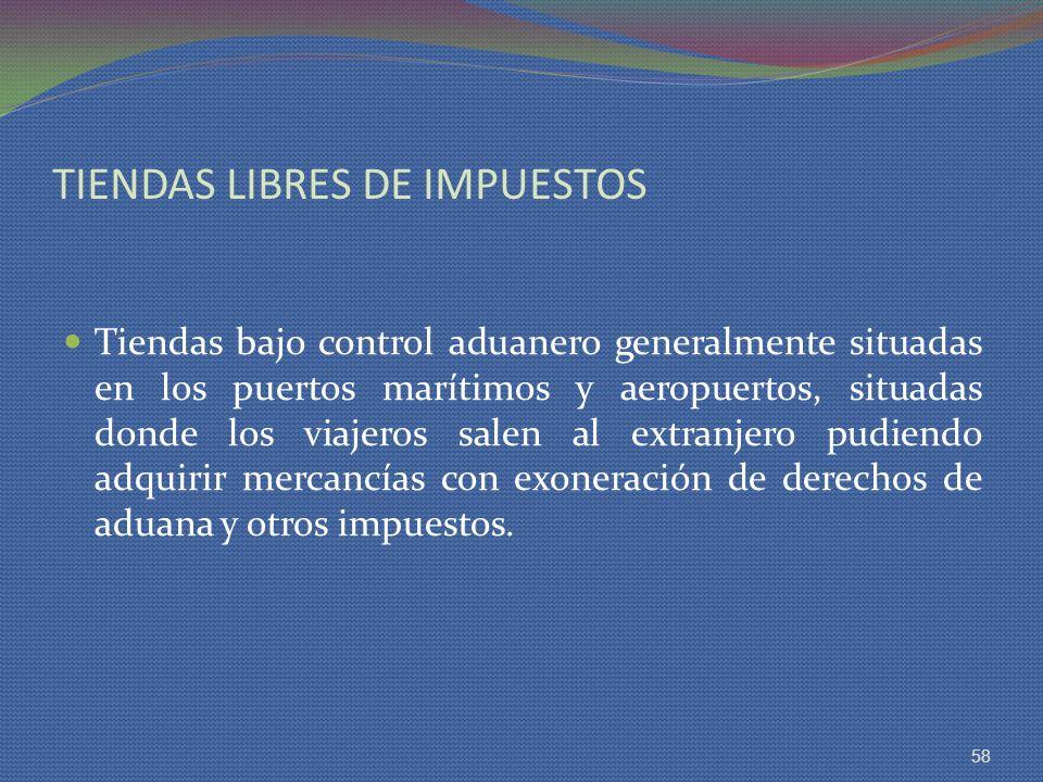 TIENDAS LIBRES DE IMPUESTOS Tiendas bajo control aduanero generalmente situadas en los puertos marítimos y aeropuertos, situadas donde los viajeros sa