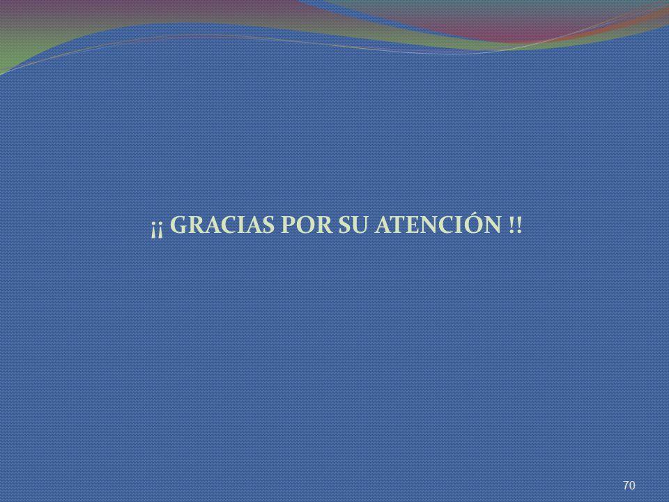 ¡¡ GRACIAS POR SU ATENCIÓN !! 70