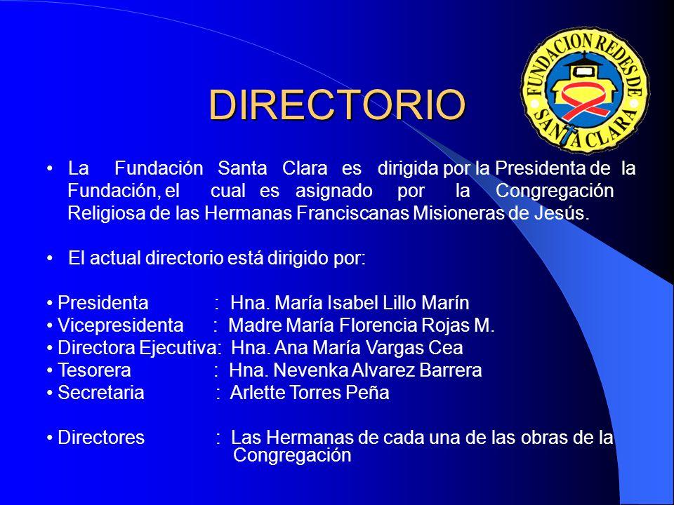 DIRECTORIO La Fundación Santa Clara es dirigida por la Presidenta de la Fundación, el cual es asignado por la Congregación Religiosa de las Hermanas Franciscanas Misioneras de Jesús.