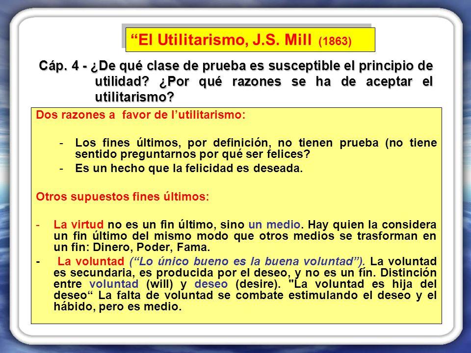 Dos razones a favor de lutilitarismo: -Los fines últimos, por definición, no tienen prueba (no tiene sentido preguntarnos por qué ser felices.