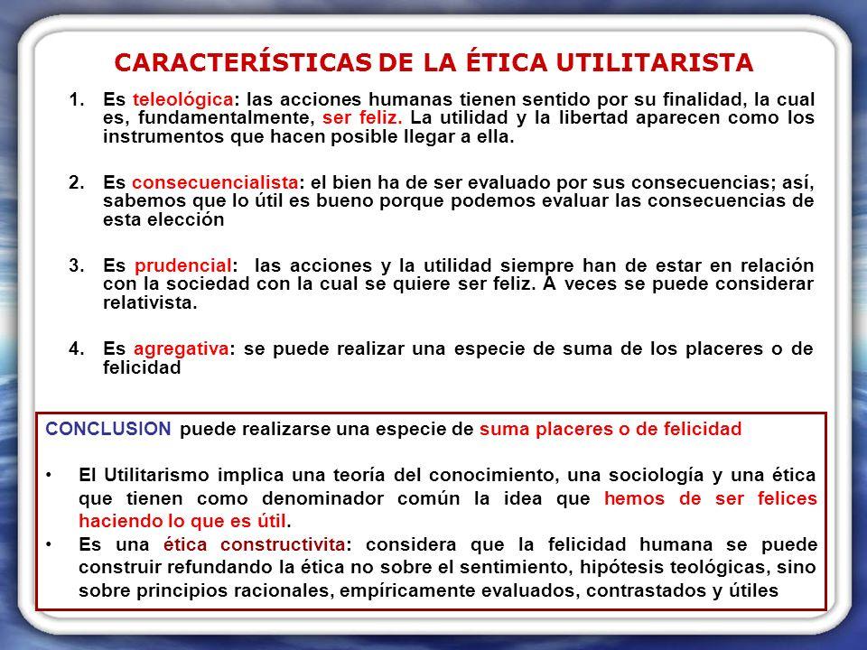 El UTILITARISMO Fundador del utilitarismo, lo quería aplicar a: Reforma social a nivel político (liberalismo democrático) Reforma en las costumbres (moral) La ética utilitarista es: una ética pública, dirigida a la felicidad a través de la utilidad.
