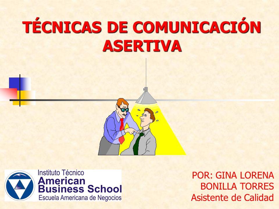 TÉCNICAS DE COMUNICACIÓN ASERTIVA POR: GINA LORENA BONILLA TORRES Asistente de Calidad
